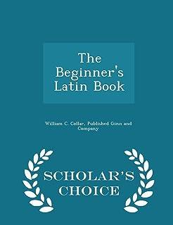 The Beginner's Latin Book - Scholar's Choice Edition