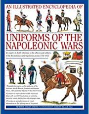 Illustrated Encyclopedia of Uniforms of the Napoleonic Wars: An Expert, In-Depth Reference to the Officers and Soldiers of the Revolutionary and Napoleonic Period, 1792-1815