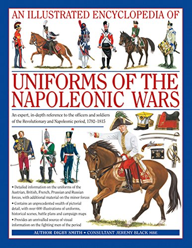 An Illustrated Encyclopedia: Uniforms of the Napoleonic Wars: campaign maps; Provides an unrivalled source of visual information on the fighting men of the period