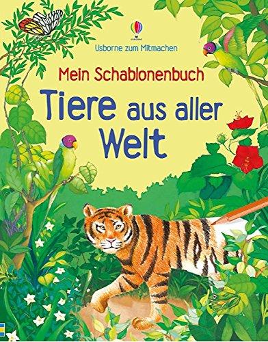 Mein Schablonenbuch: Tiere aus aller Welt