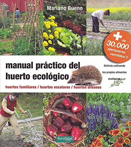 Manual práctico del huerto ecológico: huertos familiares, huertos escolares, huertos urbanos: 8 (Guías para la Fertilidad de la Tierra)