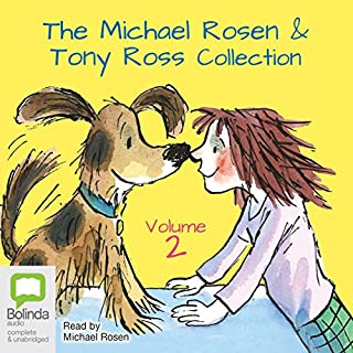 The Michael Rosen & Tony Ross Collection, Volume 2                   By:                                                                                                                                 Michael Rosen,                                                                                        Tony Ross                               Narrated by:                                                                                                                                 Michael Rosen                      Length: 58 mins     Not rated yet     Overall 0.0