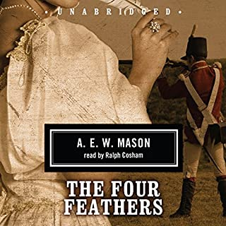 The Four Feathers                   By:                                                                                                                                 A. E. W. Mason                               Narrated by:                                                                                                                                 Ralph Cosham                      Length: 9 hrs and 59 mins     207 ratings     Overall 4.2