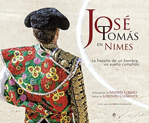 José Tomás En Nimes. La Hazaña De Un Hombre, Un Sueño Cumplido (Fuera de colección)