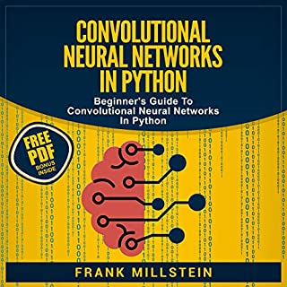 Convolutional Neural Networks In Python     Beginner's Guide to Convolutional Neural Networks in Python              By:                                                                                                                                 Frank Millstein                               Narrated by:                                                                                                                                 Jon Wilkins                      Length: 2 hrs and 10 mins     40 ratings     Overall 4.8