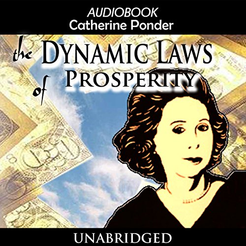 The Dynamic Laws of Prosperity                   By:                                                                                                                                 Catherine Ponder                               Narrated by:                                                                                                                                 Dixie Glassman                      Length: 9 hrs and 10 mins     293 ratings     Overall 4.7