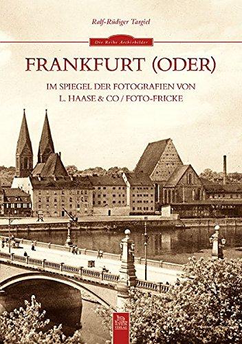Frankfurt (Oder) im Spiegel der Fotografien von L. Haase & Co. / Foto-Fricke (Sutton Reprint Offset 128 Seiten)