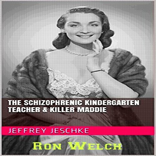 The Schizophrenic Kindergarten Teacher & Killer Maddie audiobook cover art