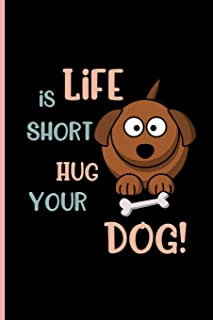 Life is Short Hug your Dog!: Small Funny Lined Notebook / Journal to write in for Dog Lovers