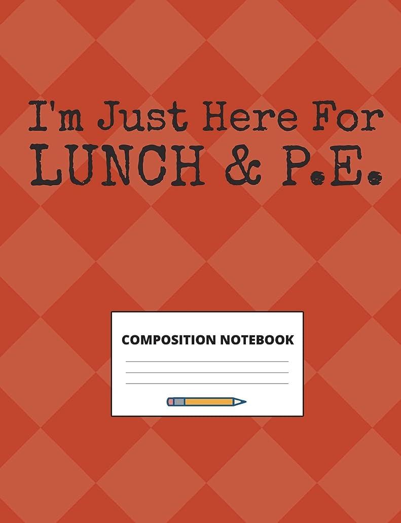 呼ぶ艶アソシエイトI'm Just Here for Lunch & P.E.: Notebook for School Students and Teachers, 100 pages for to do lists, class notes, lesson plans and homework practice, wide ruled, 7.44 x 9.69 inches
