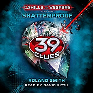 Shatterproof     The 39 Clues: Cahills vs. Vespers, Book 4              Written by:                                                                                                                                 Roland Smith                               Narrated by:                                                                                                                                 David Pittu                      Length: 4 hrs and 24 mins     Not rated yet     Overall 0.0