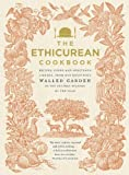 The Ethicurean Cookbook: Recipes, foods and spirituous liquors, from our bounteous walled garden in...