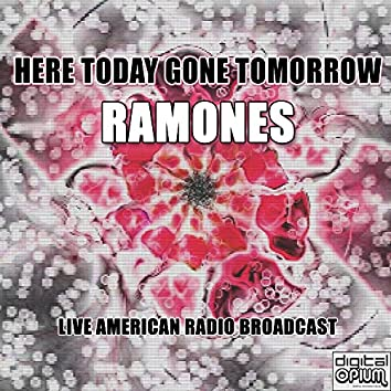 Here Today Gone Tomorrow (Live)