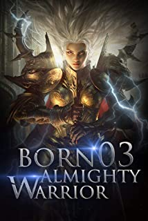 Born Almighty Warrior 3: The Broken Armor Of Spirit Level (Call of the Oath: Into the Martial Arts World)