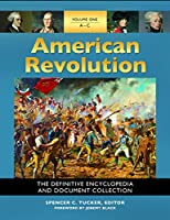 American Revolution: The Definitive Encyclopedia and Document Collection