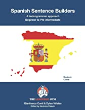 Spanish Sentence Builders - A Lexicogrammar approach: Beginner to Pre-intermediate (The Language Gym)