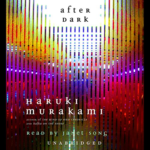 After Dark                   By:                                                                                                                                 Haruki Murakami                               Narrated by:                                                                                                                                 Janet Song                      Length: 5 hrs and 44 mins     340 ratings     Overall 4.0