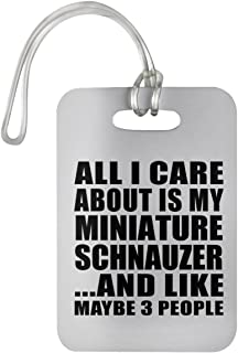 Designsify All I Care About is My Miniature Schnauzer - Luggage Tag Bag-gage Suitcase Tag Durable Plastic - Dog Pet Owner Lover Friend Memorial Mother's Father's Day Birthday Anniversary White