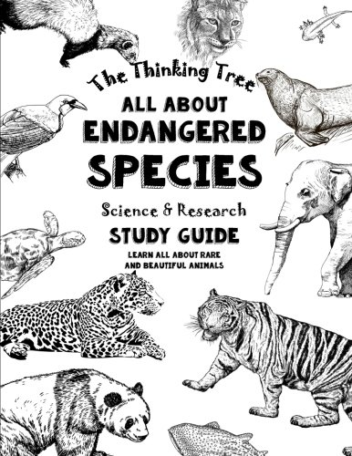 All About Endangered Species - Science & Research Study Guide: Learn All About Rare and Beautiful An