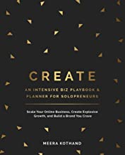 CREATE An Intensive Biz Playbook & Planner: Scale Your Online Business, Create Explosive Growth and Build a Brand You Crave PDF