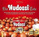 Der Nudossi-Code: Köstliche Backrezepte & raffinierte Kochideen und die Geschichte der feinen Nusscrème