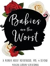 Babies Are The Worst: A Memoir about Motherhood, PPD, & Beyond