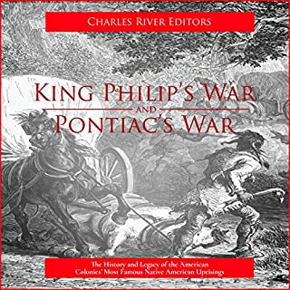 King Philip's War and Pontiac's War: The History and Legacy of the American Colonies' Most Famous Native American Uprisings audiobook cover art