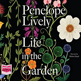 Life in the Garden                   By:                                                                                                                                 Penelope Lively                               Narrated by:                                                                                                                                 Helen Lloyd                      Length: 5 hrs and 55 mins     13 ratings     Overall 4.3