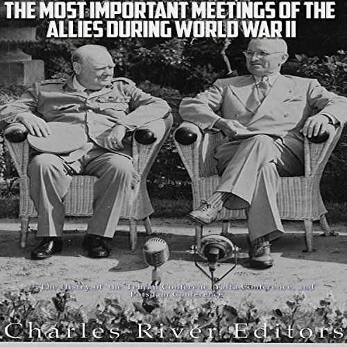 The Most Important Meetings of the Allies during World War II audiobook cover art