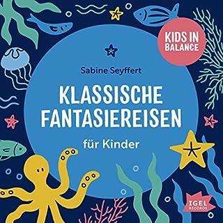 Klassische Fantasiereisen für Kinder     Kids in Balance              Autor:                                                                                                                                 Sabine Seyffert                               Sprecher:                                                                                                                                 Lisa Jopt                      Spieldauer: 1 Std. und 11 Min.     10 Bewertungen     Gesamt 4,9