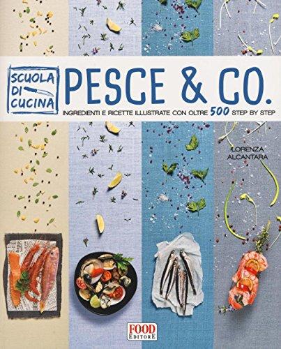 Pesce & co. Ingredienti e ricette illustrate con oltre 500 step by step. Ediz. illustrata