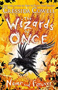 The Wizards of Once: Never and Forever: Book 4 by [Cressida Cowell]