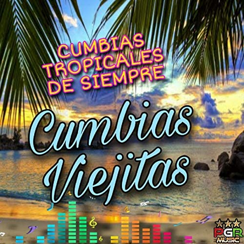 Cumbias Viejitas, Cumbias Tropicales & Cumbias Clasicas
