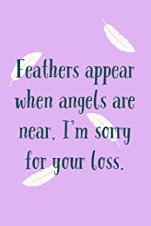 Feathers Appear When: Angels Are Near, Sorry For Your Loss - Unique Novelty Saying For Grief - Lined Journal For Writing In
