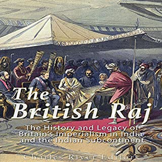 The British Raj     The History and Legacy of Great Britain's Imperialism in India and the Indian Subcontinent              By:                                                                                                                                 Charles River Editors                               Narrated by:                                                                                                                                 Scott Clem                      Length: 1 hr and 20 mins     11 ratings     Overall 3.5