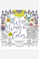 Wise Words to Color: Inspiration to Live and Color By Paperback