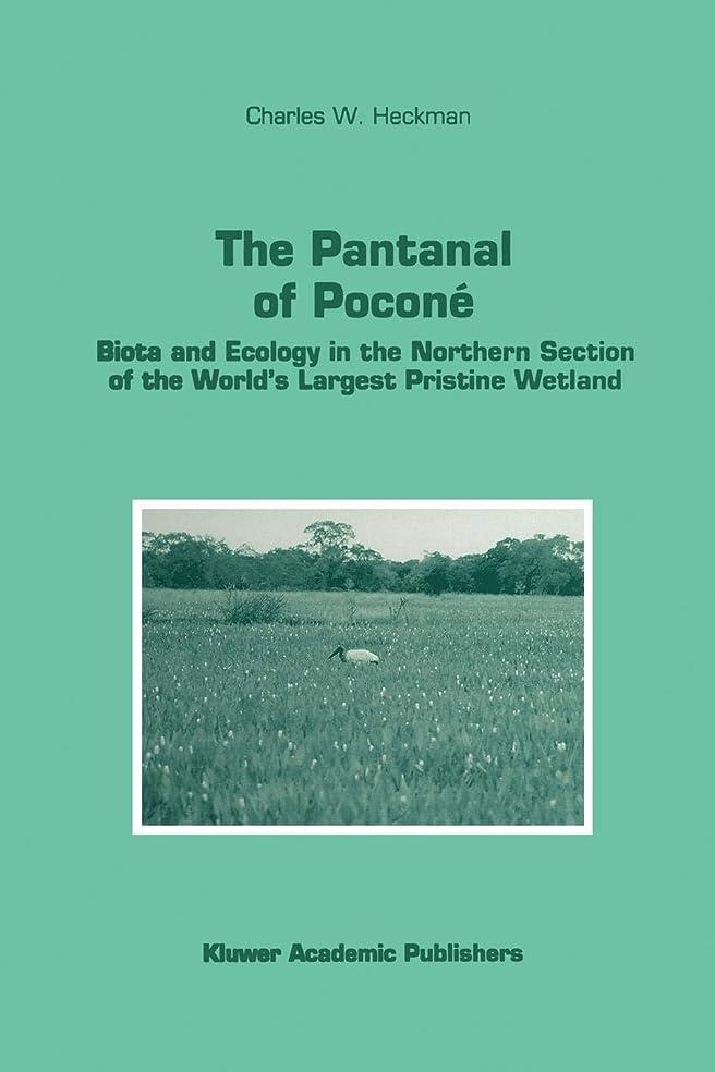 方程式ずるい愛するThe Pantanal of Poconé: Biota And Ecology In The Northern Section Of The World's Largest Pristine Wetland (Monographiae Biologicae)