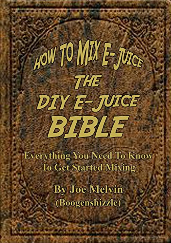 How to Mix E-Juice, The DIY E-Juice Bible: Everything you need to know to get started mixing.