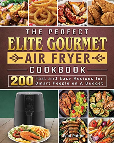 The Perfect Elite Gourmet Air Fryer Cookbook: 200 Fast and Easy Recipes for Smart People on A Budget