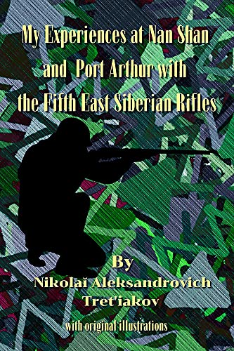 My Experiences at Nan Shan and Port Arthur with the Fifth East Siberian Rifles: with original illustrations (English Edition)