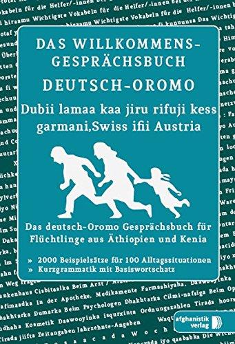 Das Willkommens- Gesprächsbuch Deutsch-Oromo: Das deutsch-Oromo Gesprächsbuch für Flüchtlinge aus Äthiopien und Kenia