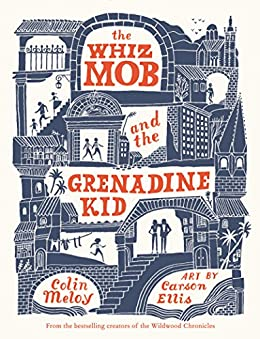 The Whiz Mob and the Grenadine Kid by [Colin Meloy, Carson Ellis]