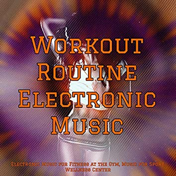 Workout Routine Electronic Music – Electronic Music for Fitness at the Gym, Music for Sport, Wellness Center