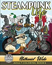 Adult Coloring Book :Steampunk Life: Steampunk Unleashed! Fashion To Futuristic Steampunk Life
