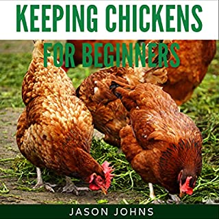Keeping Chickens for Beginners     Keeping Backyard Chickens from Coops to Feeding to Care and More: Inspiring Gardening Ideas, Book 28              By:                                                                                                                                 Jason Johns                               Narrated by:                                                                                                                                 A. W. Miller                      Length: 3 hrs and 43 mins     1 rating     Overall 4.0