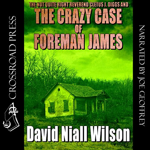 The Not Quite Right Reverend Cletus J. Diggs & The Crazy Case of Foreman James audiobook cover art