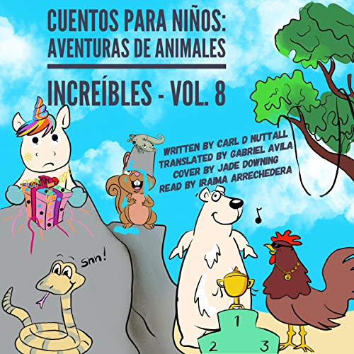 Cuentos Para Niños: Asombrosas Aventuras de Animales [Tales for Children: Amazing Animal Adventures]     Spanish Short, Volume 8              By:                                                                                                                                 Carl D. Nuttall                               Narrated by:                                                                                                                                 Iraima Arrechedera                      Length: 29 mins     Not rated yet     Overall 0.0