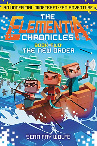 The Elementia Chronicles #2: The New Order: An Unofficial Minecraft-Fan Adventure