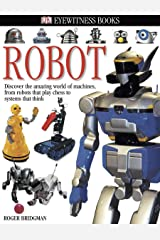 DK Eyewitness Books: Robot: Discover the Amazing World of Machines from Robots that Play Chess to Systems that Think Hardcover