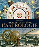 L'ASTROLOGIE. UNE HISTOIRE ILLUSTREE